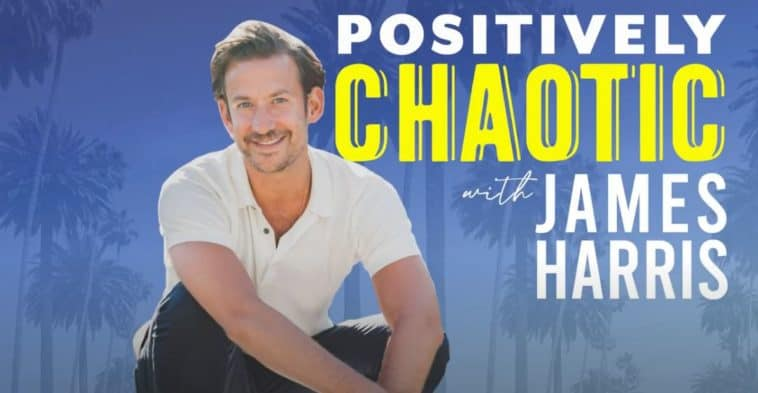 james harris podcast positively chaotic